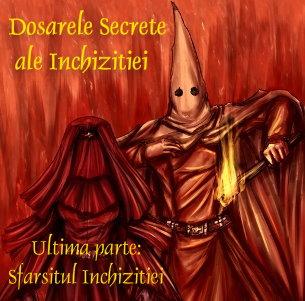 Dosarele secrete ale Inchiziţiei (ultima parte): Sfârşitul Inchiziţiei
