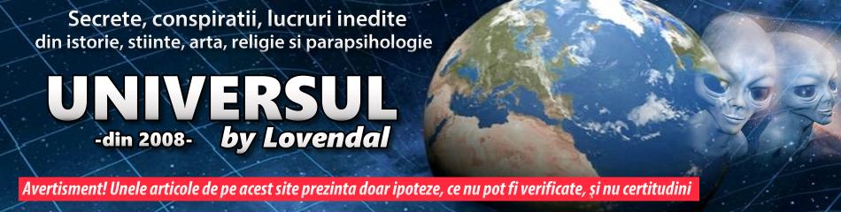 Universul by Lovendal - Secrete, conspiratii, lucruri inedite din istorie, stiinte, arta si parapsihologie