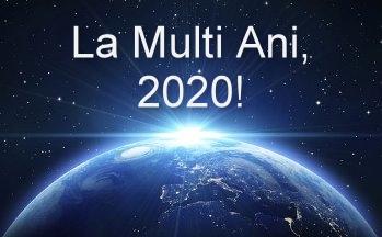 Ce mistere vor fi dezvăluite în anul 2020? Vă urez tuturor, din toată inima, LA MULŢI ANI!
