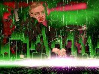 """Ăstea au fost ultimele """"cuvinte"""" ale fizicianului Stephen Hawking - """"Trăim în  Matrix""""?"""